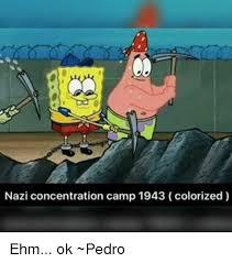 Concentration Meme - nazi concentration c 1943 colorized ehm ok pedro meme on sizzle