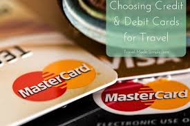 debit cards for choosing credit and debit cards for travel travel made simple