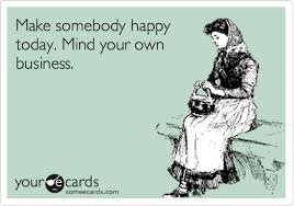 Make Your Own Ecards Meme - make somebody happy today mind your own business thanks ecard