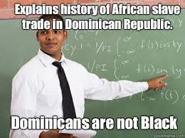 Dominican Memes - explains history of african slave trade in dominican republic