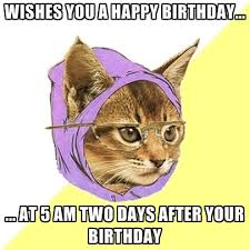Day After Birthday Meme - wishes you a happy birthday at 5 am two days after your