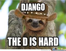 Django Meme - django the d is hard sloth meme image golfian com