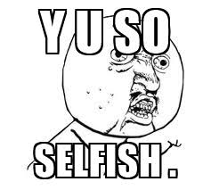 Yu So Meme Generator - y u so selfish y u so meme generator