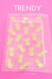 Learn How To Diy A by How To Diy A Personalized Phone Case With Your Cricut Explore