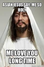 Asian Meme - jesus say me so holy