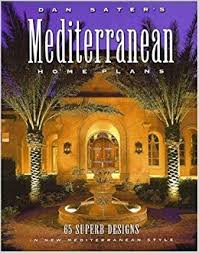 mediterranean home plans with photos dan sater s mediterranean home plans 65 superb designs in