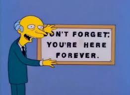 Mr Burns Excellent Meme - don t forget you re here forever mr burns memes
