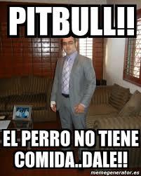 Pitbull Meme Dale - meme personalizado pitbull el perro no tiene comida dale 755149