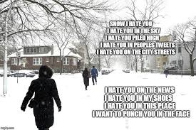 Hate Snow Meme - image tagged in snow hate snow imgflip