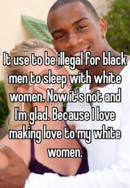 Black Man White Woman Meme - it use to be illegal for black men to sleep with white women now