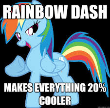 20 Cooler Meme - rainbow dash makes everything 20 cooler rainbow dash quickmeme