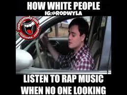 Rap Music Meme - funny instagram how white people listen to rap youtube