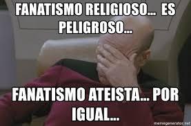 Jean Luc Picard Meme Generator - fanatismo religioso es peligroso fanatismo ateista por