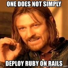 Ruby On Rails Meme - one does not simply deploy ruby on rails one does not simply