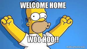 Welcome Home Meme - welcome home woo hoo happy homer make a meme