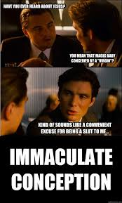 Mean Jesus Meme - have you ever heard about jesus you mean that magic baby conceived