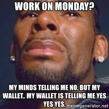 Meme Wallet - work on monday my minds telling me no but my wallet my wallet is