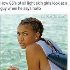 Skin Memes - light skin funny memes pinterest light skin funny memes and memes