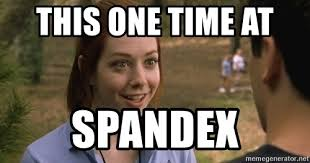 Spandex Meme - this one time at spandex one time band c meme generator