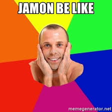 Funny Gay Guy Memes - jamon be like really really really really gay guy meme