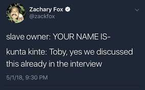Kunta Kinte Meme - dopl3r com memes zachary fox zackfox slave owner your name is