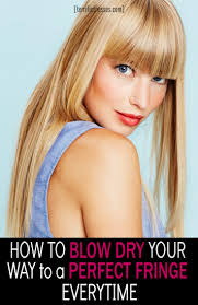 how to blow dry your way to a perfect fringe every time terrific