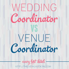 day of wedding coordinator wedding coordinator vs venue coordinator every last detail