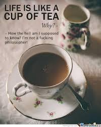 Tea Meme - life is like a cup of tea by d mah meme center