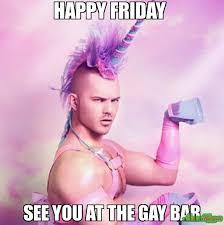 Gay Friday Memes - happy friday see you at the gay bar