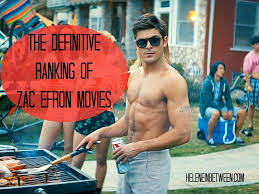 the definitive ranking of zac efron movies helene in between