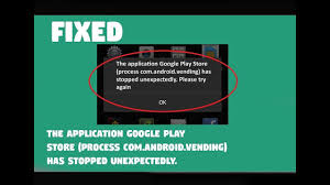 android vending fix the application play store process android vending