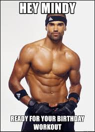 Birthday Workout Meme - hey mindy ready for your birthday workout shemar moore meme meme