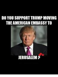 Meme Moving - do you support trump moving the american embassy to jerusalem