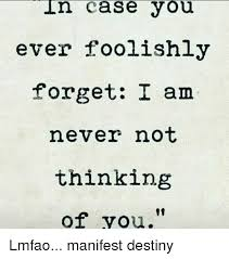 Thinking Of You Meme - jn ase you ever foolishly forget i am never not thinking of you