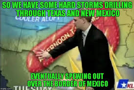 Funny Texas Memes - so we have some hard storms drilling through texas and new mexico