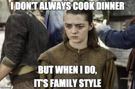 Arya Meme - arya cooks for dinner imgflip