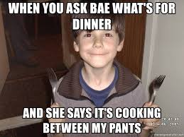 Whats For Dinner Meme - when you ask bae what s for dinner and she says it s cooking