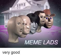 Very Good Meme - 25 best memes about meme lads meme lads memes