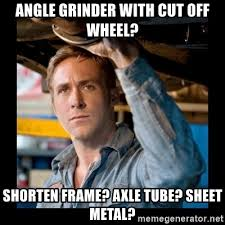 What Is An Exle Of A Meme - angle grinder with cut off wheel shorten frame axle tube sheet