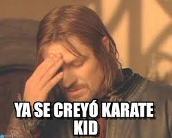 Karate Memes - ya se creyó karate kid frustrated boromir meme on memegen