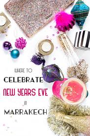 where to party for new years where to celebrate new year s in marrakech 2017 marocmama