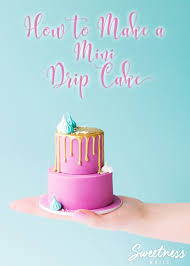 how to make a mini drip cake tutorial and video by sweetness