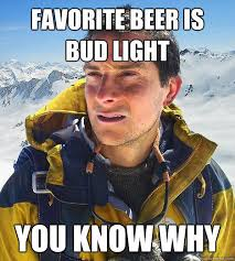 Bud Light Meme - favorite beer is bud light you know why funny meme image