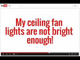 brightest light bulbs for ceiling fans my ceiling fan lights aren t bright enough youtube