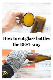 how to cut glass how to cut glass bottles the best way the artisan