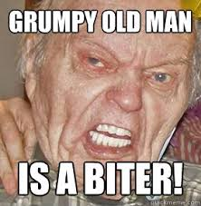 Grumpy Man Meme - grumpy old man is a biter misc quickmeme
