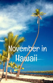 is november a month for a hawaii vacation go visit hawaii