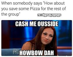 Where Can I Find Funny Memes - cash me ousside howbow dah know your meme