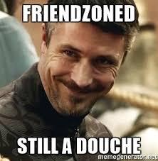Douche Meme - friendzoned still a douche littlefinger meme generator