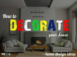 How To Decorate Your House How To Decorate Your House U2013 Home Design Ideas